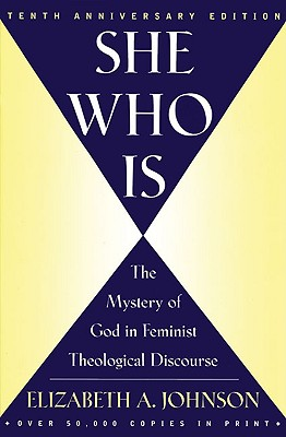 She Who Is: The Mystery of God in Feminist Theological Discourse - Johnson, Elizabeth A, Professor