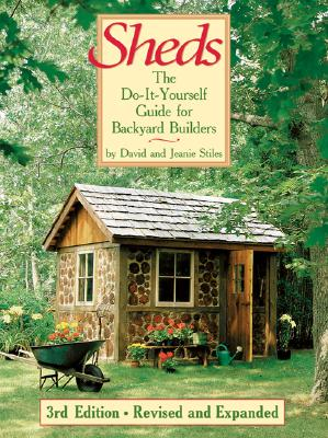 Sheds: The Do-It-Yourself Guide for Backyard Builders - Stiles, David, and Stiles, Jeanie