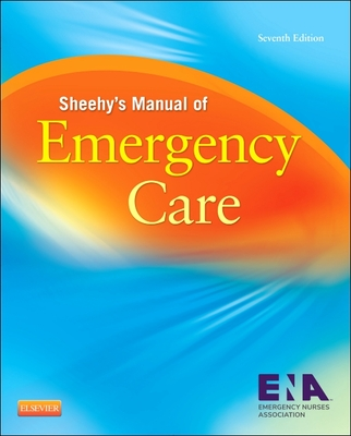 Sheehy's Manual of Emergency Care - ENA - Emergency Nurses Association, and Hammond, Belinda B. (Editor), and Zimmermann, Polly Gerber (Editor)