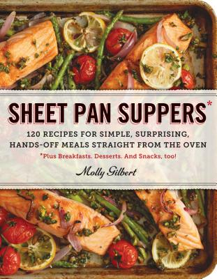 Sheet Pan Suppers: 120 Recipes for Simple, Surprising, Hands-Off Meals Straight from the Oven - Gilbert, Molly