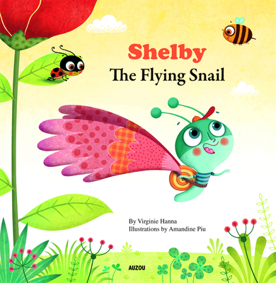Shelby the Flying Snail - Hanna, Virginie (Text by)