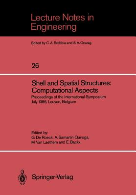 Shell and Spatial Structures: Computational Aspects: Proceedings of the International Symposium July 1986, Leuven, Belgium - De Roeck, Guido (Editor)