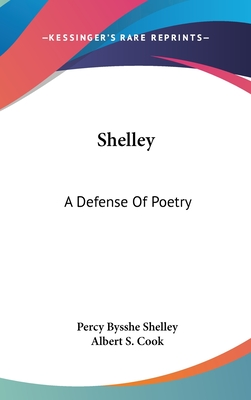 Shelley: A Defense of Poetry - Shelley, Percy Bysshe, Professor, and Cook, Albert S (Editor)