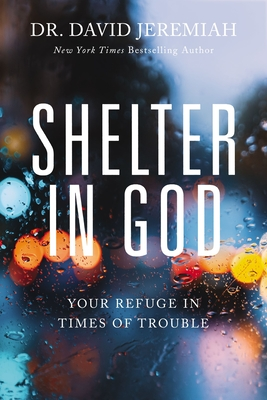 Shelter in God: Your Refuge in Times of Trouble - Jeremiah, David, Dr.