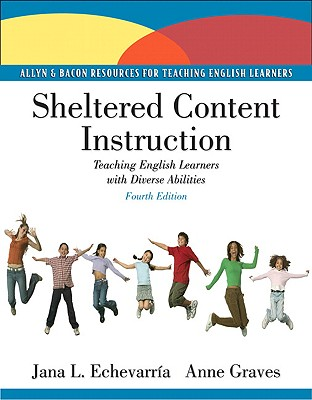 Sheltered Content Instruction: Teaching English Language Learners with Diverse Abilities - Echevarria, Jana, and Graves, Anne