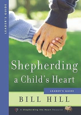 Shepherding a Child's Heart: Leader's Guide - Hill, Bill, Pastor