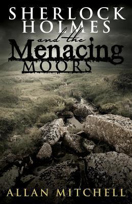 Sherlock Holmes and the Menacing Moors - Mitchell, Allan