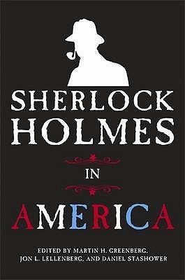 Sherlock Holmes In America - Greenberg, Martin H., and Lellenberg, John, and Stashower, Daniel