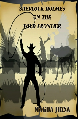 Sherlock Holmes on the Wild Frontier - Jozsa, Magda