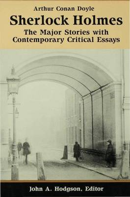 Sherlock Holmes: The Major Stories with Contemporary Critical Essays - Doyle, Arthur Conan, Sir, and Hodgson, John A. (Volume editor)