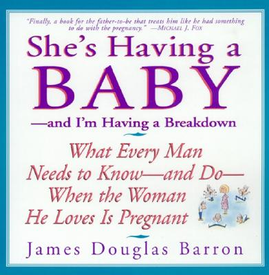 She's Having a Baby: And I'm Having a Breakdown - Barron, James D