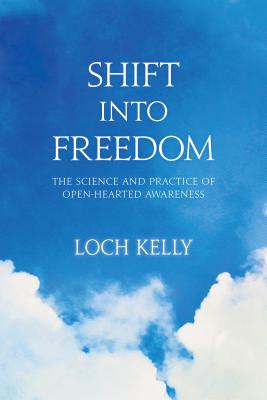 Shift into Freedom: The Science and Practice of Openhearted Awareness - Kelly, Loch