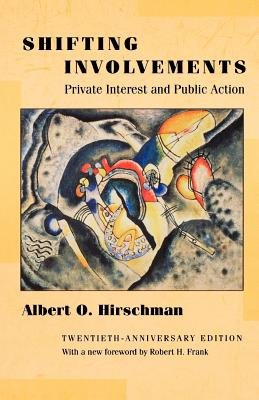 Shifting Involvements: Private Interest and Public Action - Hirschman, Albert O