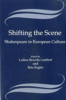 Shifting the Scene: Shakespeare in European Culture - Lambert, Ladina Bezzola (Editor)