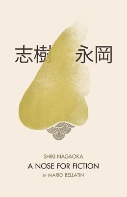 Shiki Nagaoka: A Nose for Fiction - Bellatin, Mario