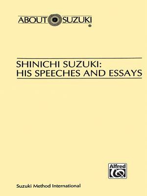 Shinichi Suzuki: His Speeches and Essays - Suzuki, Shinichi