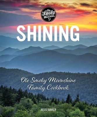 Shining: OLE Smoky Moonshine Family Cookbook - Baker, Jessi