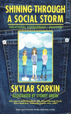 Shining Through a Social Storm: Navigating Through Relational Aggression, Bullying, and Popularity - Sorkin, Skylar Sinclaire