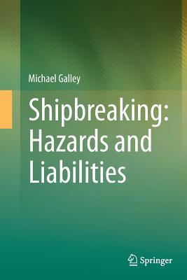 Shipbreaking: Hazards and Liabilities - Galley, Michael