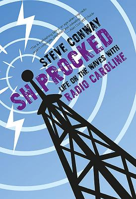 Shiprocked: Life on the Waves with Radio Caroline - Conway, Steve