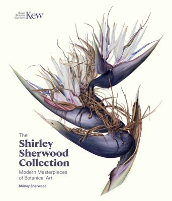 Shirley Sherwood Collection: Botanical Art Over 30 Years - Sherwood, Shirley