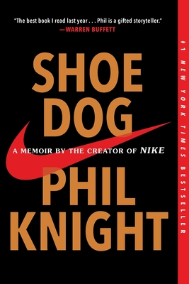 Shoe Dog: A Memoir by the Creator of Nike - Knight, Phil