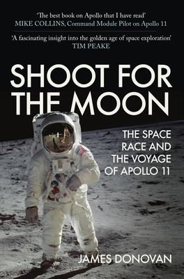 Shoot for the Moon: The Space Race and the Voyage of Apollo 11 - Donovan, James