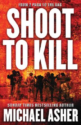 Shoot to Kill: A Soldier's Journey Through Violence - Asher, Michael