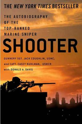 Shooter: The Autobiography of the Top-Ranked Marine Sniper - Coughlin, Jack, Sgt., and Kuhlman, Casey, Capt., and Davis, Donald A