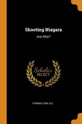 Shooting Niagara: And After? - Carlyle, Thomas