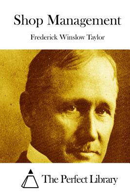 Shop Management - The Perfect Library (Editor), and Taylor, Frederick Winslow