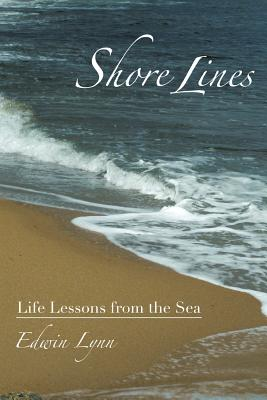 Shore Lines: Life Lessons from the Sea - Lynn, Edwin
