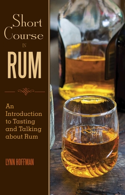 Short Course in Rum: A Guide to Tasting and Talking about Rum - Hoffman, Lynn
