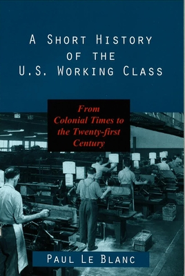 Short History of Us Working Class - Le Blanc, Paul