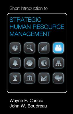 Short Introduction to Strategic Human Resource Management - Cascio, Wayne F., and Boudreau, John W.