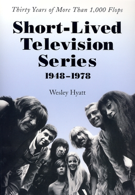Short-Lived Television Series, 1948-1978: Thirty Years of More Than 1,000 Flops - Hyatt, Wesley
