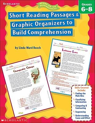 Short Reading Passages & Graphic Organizers to Build Comprehension: Grades 6-8 - Beech, Linda Ward