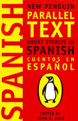 Short Stories In Spanish: Short Stories in Spanish: New Penguin Parallel Texts - Penguin Group (UK), and King, John R. (Editor)