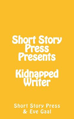 Short Story Press Presents Kidnapped Writer - Short Story Press, and Gaal, Eve