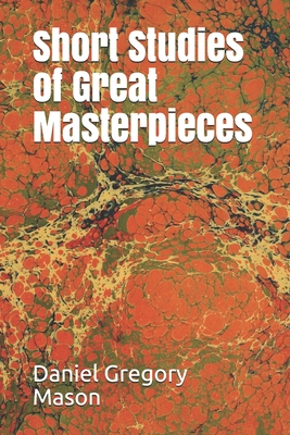 Short Studies of Great Masterpieces - Mason, Daniel Gregory