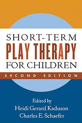 Short-Term Play Therapy for Children - Kaduson, Heidi Gerard, PhD (Editor), and Schaefer, Charles E, PhD (Editor)
