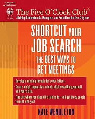 Shortcut Your Job Search: The Best Ways to Get Meetings - Wendleton, Kate
