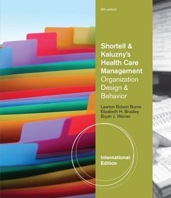 Shortell and Kaluzny's Health Care Management: Organization Design and Behavior, International Edition - Burns, Lawton, and Bradley, Elizabeth, and Weiner, Bryan