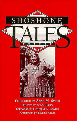 Shoshone Tales - Smith, Anne M, and Hayes, Alden, and Fowler, Catherine S (Foreword by)