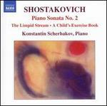 Shostakovich: Piano Sonata No. 2; The Limpid Stream; A Child's Exercise Book