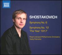 """Shostakovich: Symphonies Nos. 6 & 12 """"The Year 1917'"""" - Royal Liverpool Philharmonic Orchestra; Vasily Petrenko (conductor)"""