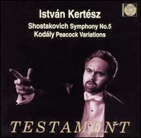 Shostakovich: Symphony No. 5; Kodály: Peacock Variations - London Symphony Chorus (choir, chorus); Istvan Kertesz (conductor)