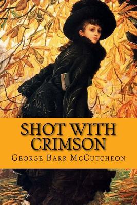 Shot with Crimson - McCutcheon, George Barr, and McEwen, Rolf (Designer)