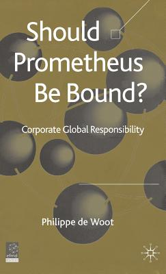 Should Prometheus Be Bound?: Corporate Global Responsibility - de Woot, Philippe