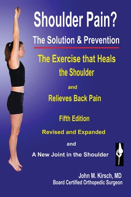 Shoulder Pain? the Solution & Prevention - Kirsch, M D John M, and Kirsch, John M